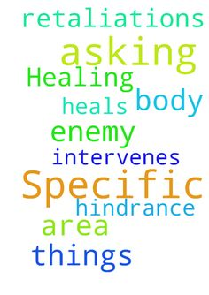 Specific Healing -  Asking prayer that the LORD intervenes and heals my body in a specific area; that there be no hindrance or retaliations of the enemy. Asking these things in Jesus name amen  Posted at: https://prayerrequest.com/t/yVZ #pray #prayer #request #prayerrequest