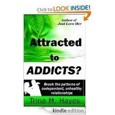 Amazon.com: Attracted to ADDICTS? Break the Patterns of Codependent, Unhealthy Relationships eBook: Trina M Hayes: Kindle Store