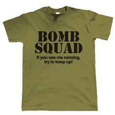 Bomb Squad Mens Funny T Shirt  by elviejomarino on Etsy https://www.etsy.com/listing/480596847/bomb-squad-mens-funny-t-shirt