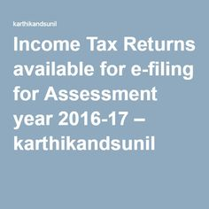 Income Tax Returns available for e-filing for Assessment year 2016-17 – karthikandsunil