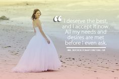 I deserve the best, and I accept it now. All my needs and desires are met before I even ask.