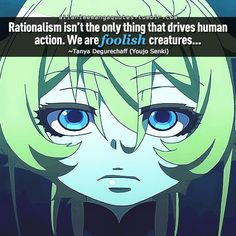 """Rationalism isn't the only thing that drives human action. We are foolish creatures. . ."""