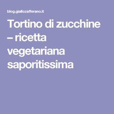 Tortino di zucchine – ricetta vegetariana saporitissima