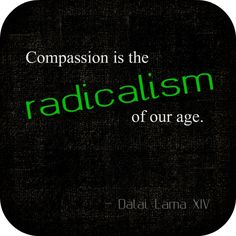 Compassion is the radicalism of our age. Nonviolent Communication, Communication Quotes, Ways To Communicate, Dalai Lama, Quote Posters, Compassion, Rebel, Inspirational Quotes, Wisdom