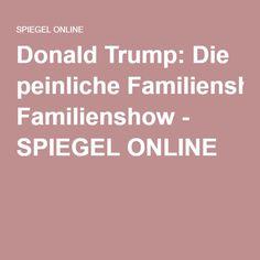 Donald Trump: Die peinliche Familienshow - SPIEGEL ONLINE Wahlen Usa, Spiegel Online, Donald Trump, Donald Tramp