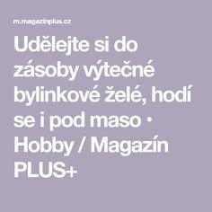 Udělejte si do zásoby výtečné bylinkové želé, hodí se i pod maso • Hobby / Magazín PLUS+ Agar