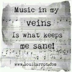 Music keeps me sane!