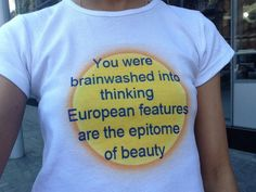 You were brainwashed into thinking european features are the epitome of beauty  You were Brainwashed T-shirt & Sweatshirt