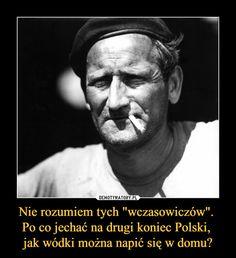 """Nie rozumiem tych """"wczasowiczów"""". Po co jechać na drugi koniec Polski, jak wódki można napić się w domu? – Funny Memes, Jokes, Keep Smiling, Humor, Beauty Routines, Motto, Wise Words, Everything And Nothing, Wisdom"""
