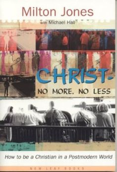 Christ--No More, No Less: How to be a Christian in a Postmodern World [Paperback] by Milton Jones
