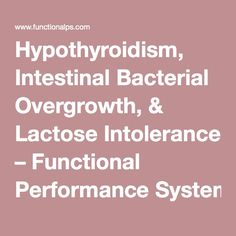Hypothyroidism, Intestinal Bacterial Overgrowth, & Lactose Intolerance – Functional Performance Systems (FPS)