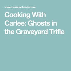 Cooking With Carlee: Ghosts in the Graveyard Trifle