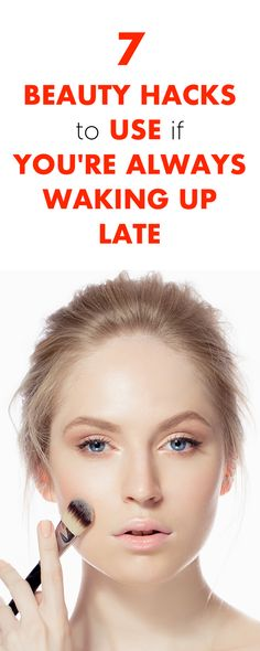 7 Beauty Hacks To Use If You're Always Waking Up Late