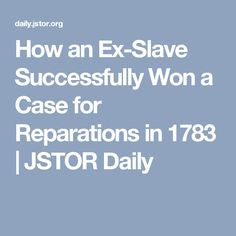How an Ex-Slave Successfully Won a Case for Reparations in 1783 | JSTOR Daily