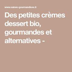 Des petites crèmes dessert bio, gourmandes et alternatives -