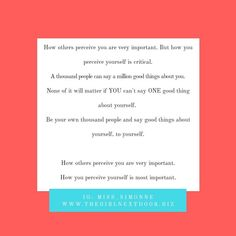 How others perceive you are very important. How you perceive yourself is most important. Gift Of Time, My Poetry, Self Esteem, Fun To Be One, Self Care, Poems, Good Things, Sayings, Reading