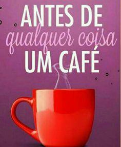 Sempre o café primeiro.
