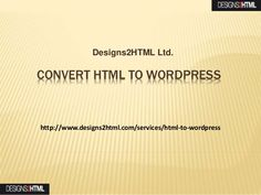The variety of service provided by Designs2html Ltd for the betterment and conversion of #HTML to #WordPress theme and #website especially by Samuel Dawson is exceptionally well and remarkably organized.  You can avail this benefit with help of a nice company Designs2html Ltd. Grab this offer  soon.