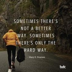 Sometimes there's not a better way. Sometimes there's only the hard way.