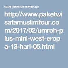 http://www.paketwisatamuslimtour.com/2017/02/umroh-plus-mini-west-eropa-13-hari-05.html