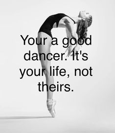 Don't let people's hate about when you dance get to you. Your a GOOD dancer