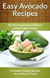 Easy Avocado Recipes  The Real Superfood Addition To Delectable Cuisine