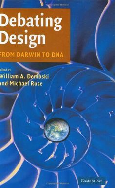 Debating Design by William A. Dembski. $17.69. Author: William A. Dembski. 436 pages. Publisher: Cambridge University Press (September 23, 2004)