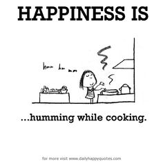 Happiness is, humming while cooking. - Daily Happy Quotes