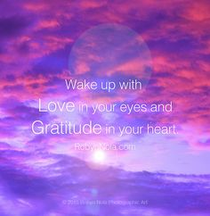 Wake up with love in your eyes and gratitude in your heart. #Mantra #Grateful…