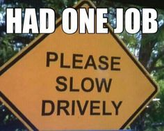 24 Moments of You Had One Job....  #lol   #funnysigns #funnyroadsigns