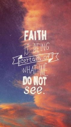 Faith is being certain of what we do not see. Tap to check out more inspirational quotes and sayings. - @mobile9