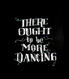 Dance, when you're broken open.  Dance, if you've torn the bandage off. Dance in the middle of the fighting.  Dance in your blood.  Dance when you're perfectly free  --- Rumi