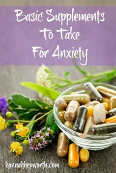 Basic Supplements To Take For Anxiety I've had a bunch of questions recently on what supplements to take for help managing anxiety.  I really believe that nutrition and supplementation can make a world of difference! Which is so wonderful because they are both quite easy and you have complete control of both of them!