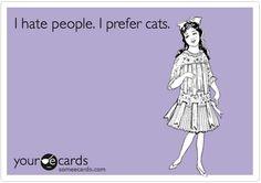 "HA! ""I hate people. I prefer Cats."" -- I do love cats ;)"