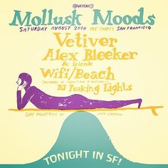 TONIGHT In SF! Mollusk Moods • Vetiver (very special trio set) • Alex Bleeker…