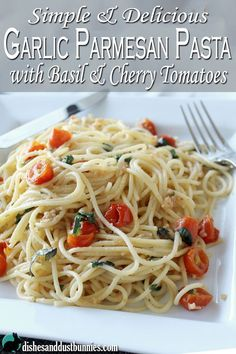 Garlic Parmesan Pasta with Basil and Cherry Tomatoes from dishesanddustbunnies.com