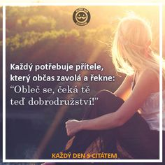 Každý potřebuje přítele, který občas zavolá a řekne | citáty o přátelství Bff, Motto, Humor, Love, Quotes, Movie Posters, Friends, Quotations, Humour