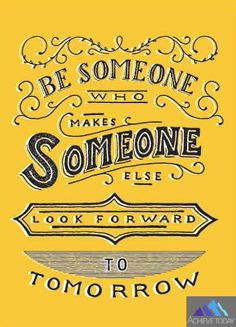 Be that someone.