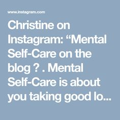 """Christine on Instagram: """"Mental Self-Care on the blog 🤩 . Mental Self-Care is about you taking good loving care of your mental health, thoughts, brain etc. It is…"""""""