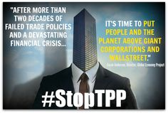 """""""After more than two decades of failed trade policies and a devastating financial crisis... It's time to put people and the planet above giant corporations and Wall Street."""" --Sarah Anderson, Director, Global Economy Project #StopTPP"""