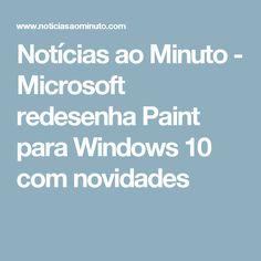 Notícias ao Minuto - Microsoft redesenha Paint para Windows 10 com novidades