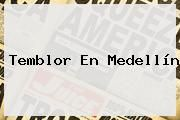 http://tecnoautos.com/wp-content/uploads/imagenes/tendencias/thumbs/temblor-en-medellin.jpg Temblor. Temblor en Medellín, Enlaces, Imágenes, Videos y Tweets - http://tecnoautos.com/actualidad/temblor-temblor-en-medellin/