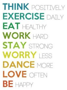 Think positively Exercise daily Eat healthy Work hard Stay strong Worry less Dance more Love often Be happy Motivational Quotes For Working Out, Great Quotes, Inspirational Quotes, Motivational Monday, Happy Quotes, Daily Words Of Wisdom, Wise Words, Monday Motivation, Fitness Motivation