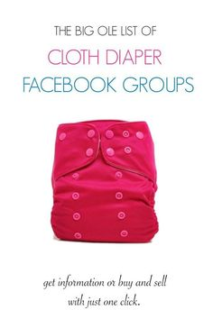 Cloth diaper Facebook groups. Find a group to join for advice, to buy & sell, for chat, or just for fun. Includes local groups in every state and Canada
