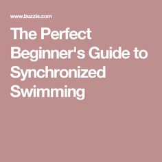 The Perfect Beginner's Guide to Synchronized Swimming
