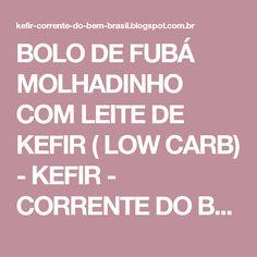 BOLO DE FUBÁ MOLHADINHO COM LEITE DE KEFIR ( LOW CARB) - KEFIR - CORRENTE DO BEM - BRASIL - RECEITAS