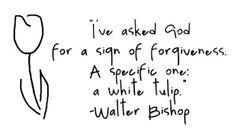 I think I'll be getting that tulip as a tattoo. Thanks Walter Bishop (fringe) Tattoo Hurt, Bad Tattoos, Tatoos, Fringe Quotes, Bishop Tattoo, Fringe Tv Series, Tulip Tattoo, Flower Tattoos, Walter Bishop