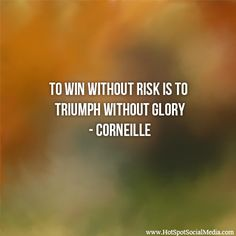 """""""To win without risk is to triumph without glory"""" Corneille #Quote #HSSocMed"""