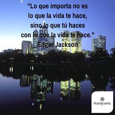 """""""Lo que importa no es lo que la vida te hace, sino lo que tú haces con lo que la vida te hace."""" Edgar Jackson. http://www.porsiempre.es/ #frases #duelo #joyas #cenizas"""