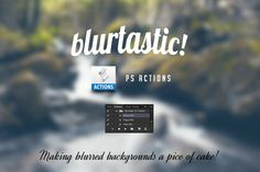 Blurtastic Photoshop Actions by@Graphicsauthor